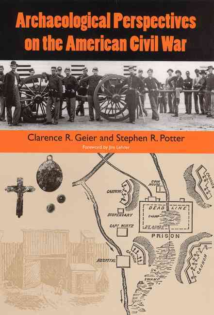 Archaeological Perspectives on the American Civil War By Geier, Clarence R. (EDT)/ Potter, Stephen R. (EDT)